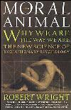 Moral Animal: Why We Are, the Way We Are