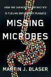 Missing Microbes: Overuse of Antibiotics/Modern Plagues