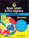 Basic Math & Pre-Algebra for Dummies Workbook