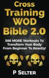CrossFit: Cross Training WOD Bible 2.0: 586 More Workouts