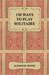 150 Ways to Play Solitaire: Complete w/Layouts for Playing