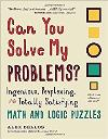 Can You Solve My Problems?: Math and Logic Puzzles