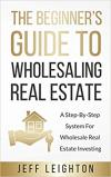 Beginner's Guide To Wholesaling Real Estate