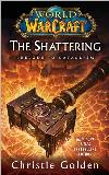 World of WarCraft: Shattering: Bk 01 of Cataclysm